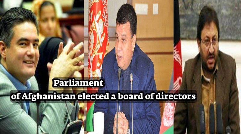 Parliament of Afghanistan elected a board of directors