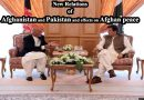 New Relations of Afghanistan and Pakistan and effects on Afghan peace