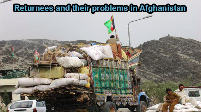 Returnees and their problems in Afghanistan