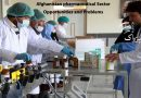 Afghanistan pharmaceutical Sector; Opportunities and Problems