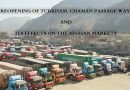 REOPENING OF TURKHAM, CHAMAN PASSAGE WAYS AND ITS EFFECTS ON THE AFGHAN MARKETS