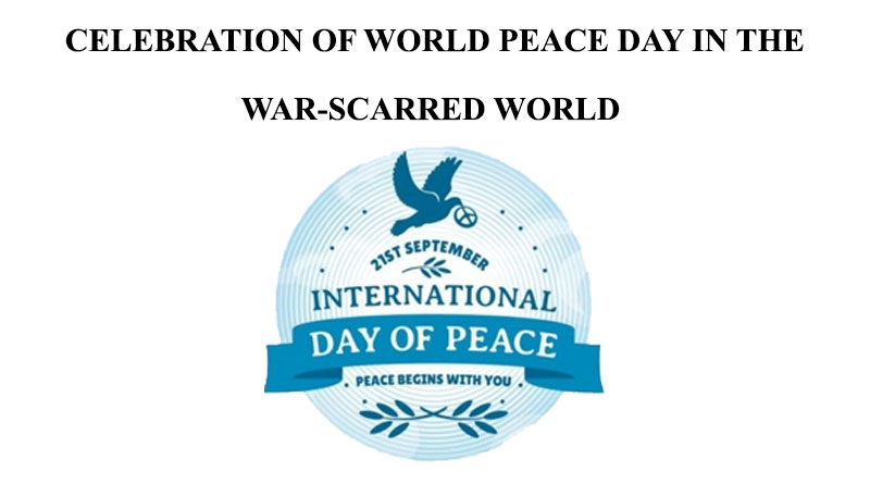 CELEBRATION OF WORLD PEACE DAY IN THE WAR-SCARRED WORLD