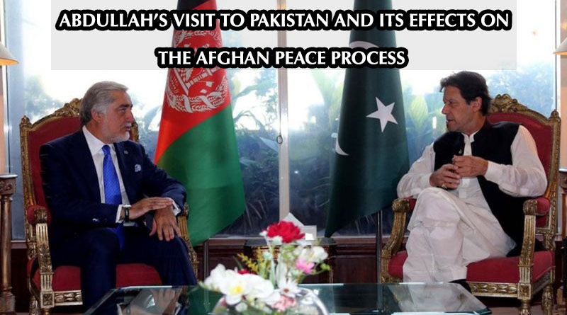 ABDULLAH'S VISIT TO PAKISTAN AND ITS EFFECTS ON THE AFGHAN PEACE PROCESS
