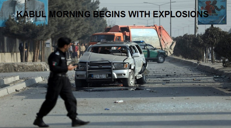 KABUL MORNING BEGINS WITH EXPLOSIONS
